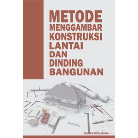 Metode Menggambar Konstruksi Lantai Dan Dinding Bangunan