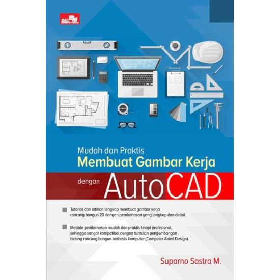 Mudah dan Praktis Membuat Gambar Kerja dengan AutoCAD