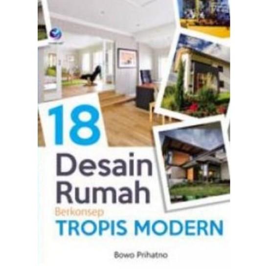 18 Desain Rumah Berkonsep Tropis Modern