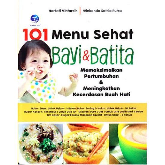 101 Menu Sehat Bayi Dan Batita, Memaksimalkan Pertumbuhan Dan Meningkatkan Kecerdasan Buah Hati