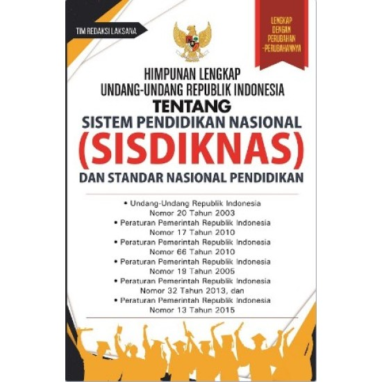 Himpunan Lengkap Undang-Undang Republik Indonesia Tentang Sistem Pendidikan Nasional (SISDIKNAS) dan Standar Nasional Pendidikan