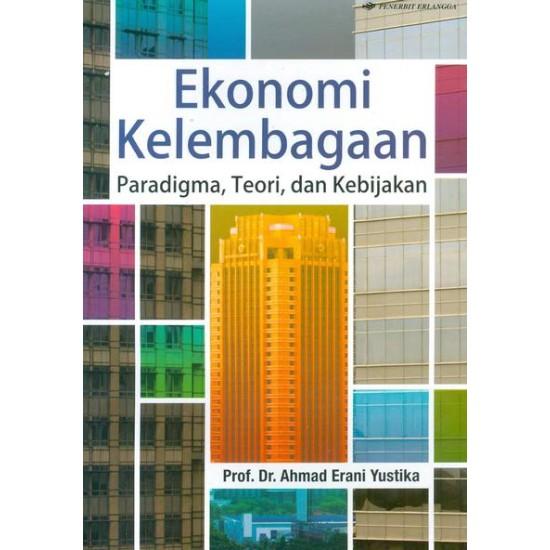 Ekonomi Kelembagaan Paradigma, Teori, dan Kebijakan