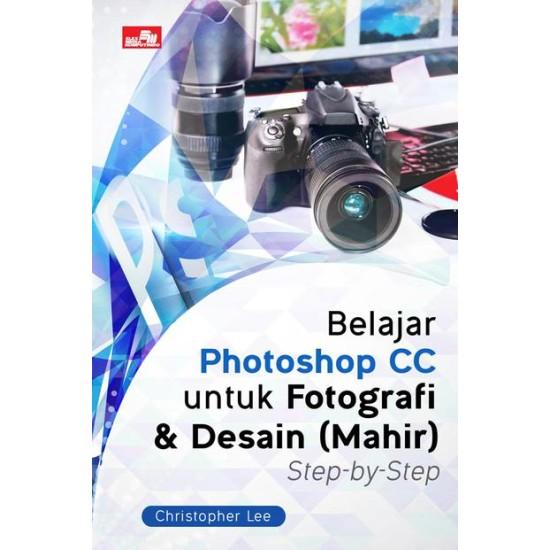 Belajar Photoshop CC untuk Fotografi & Desain (Mahir) Step-by-Step