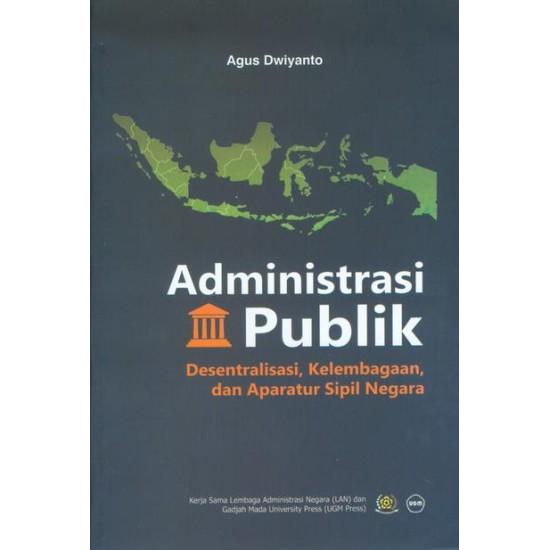 Administrasi Publik Desentralisasi Kelembagaan Dan Aparatur Sipil Negara
