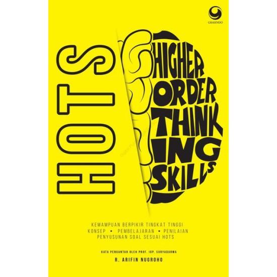 HOTS - Kemampuan Berpikir Tingkat Tinggi: Konsep, Pembelajaran, Penilaian, dan Soal-Soal