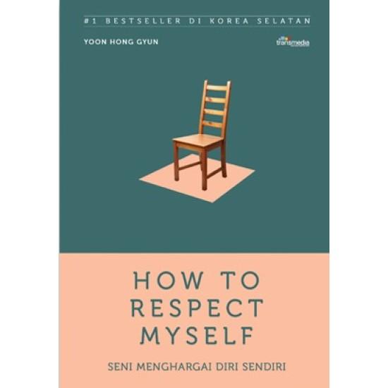 How To Respect Myself (Seni Menghargai Diri Sendiri)