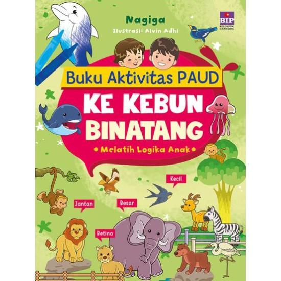 Buku Aktivitas Paud : Ke Kebun Binatang