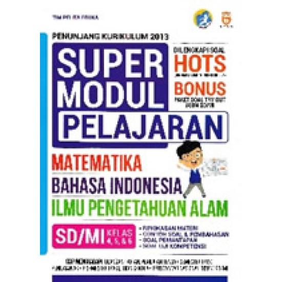Super Modul Pelajaran Matematika, Bahasa Indonesia, Ipa Sd/mi Kelas 4, 5 & 6