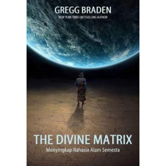 The Divine Matrix : Menyingkap Rahasia Alam Semesta