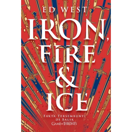 IRON, FIRE, AND ICE (Fakta Tersembunyi di Balik Game of Thrones)